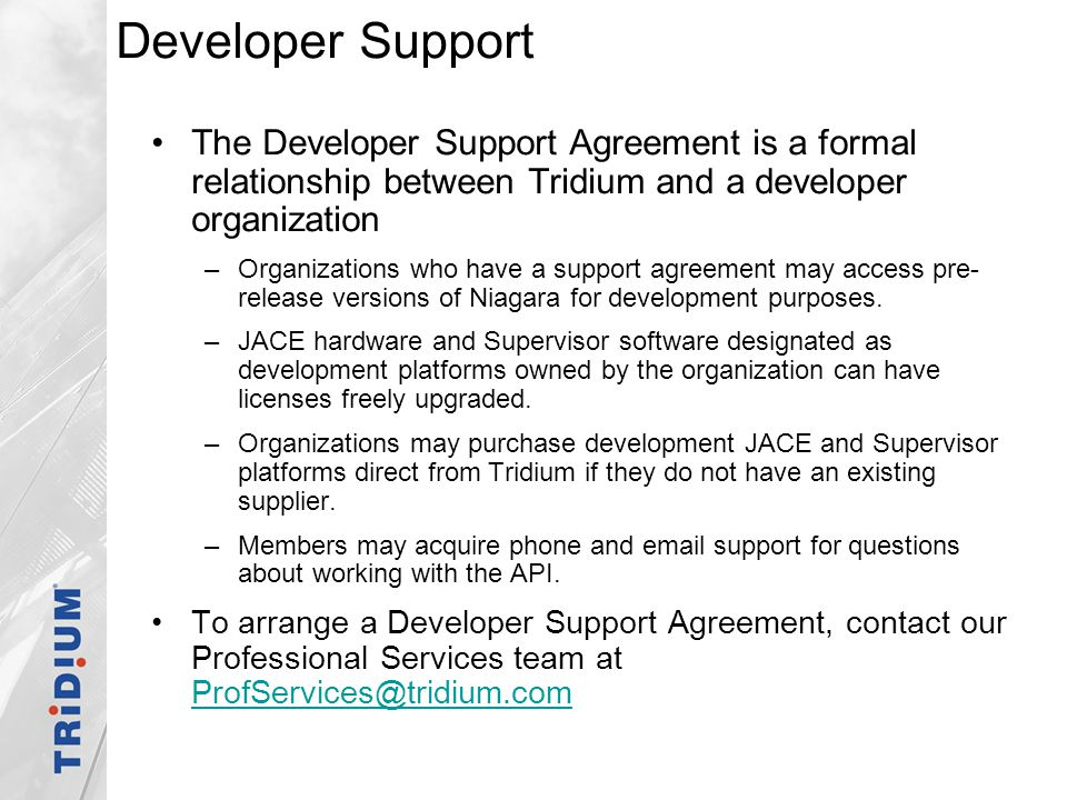 Developer Support The Developer Support Agreement is a formal relationship between Tridium and a developer organization.