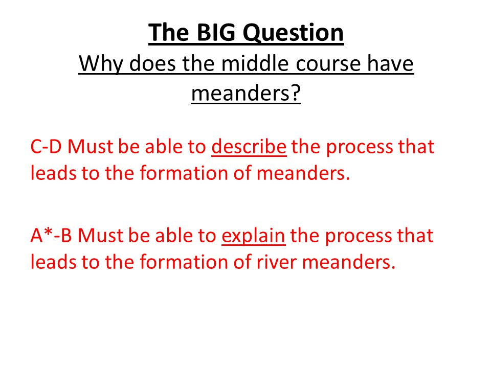The BIG Question Why does the middle course have meanders