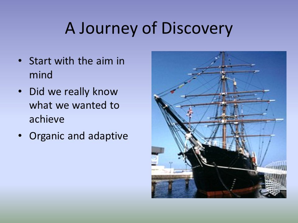 A Journey of Discovery Start with the aim in mind