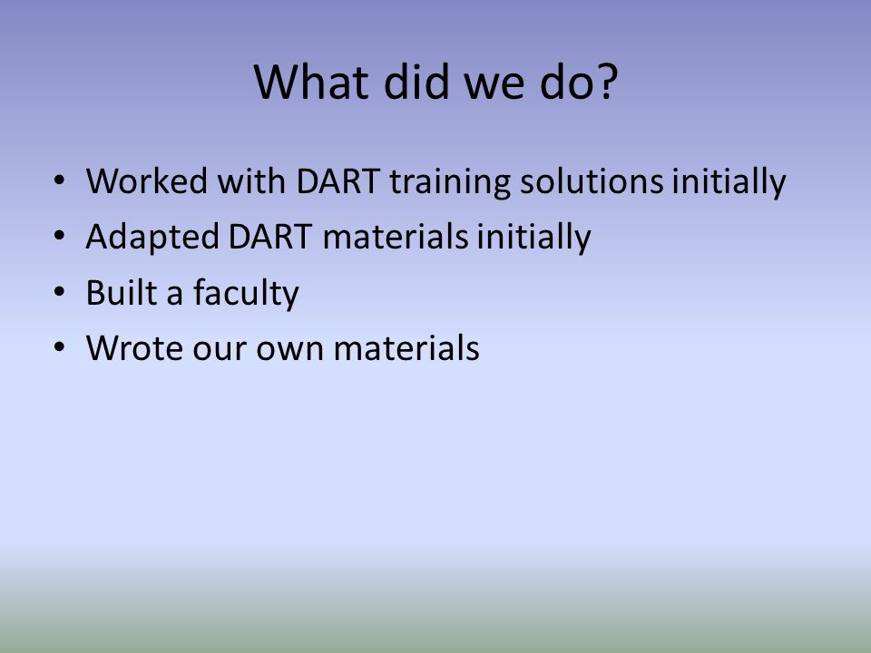 What did we do Worked with DART training solutions initially