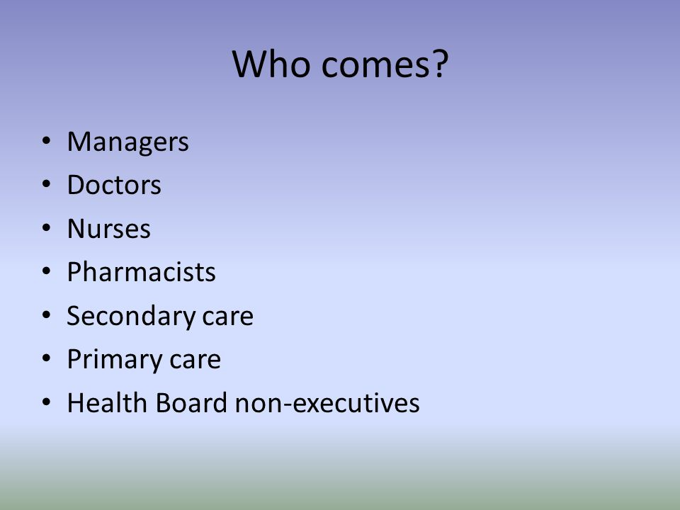 Who comes Managers Doctors Nurses Pharmacists Secondary care