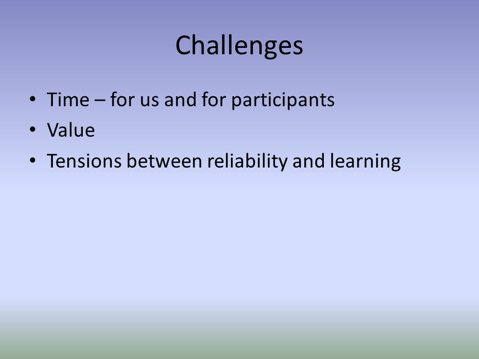 Challenges Time – for us and for participants Value