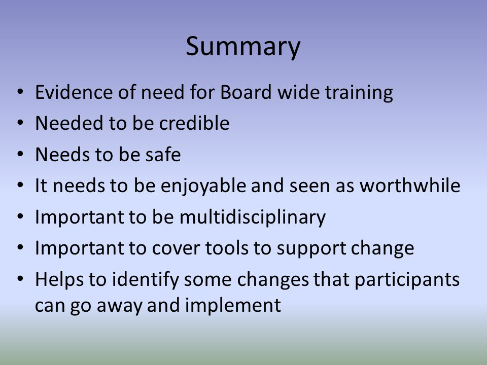 Summary Evidence of need for Board wide training Needed to be credible
