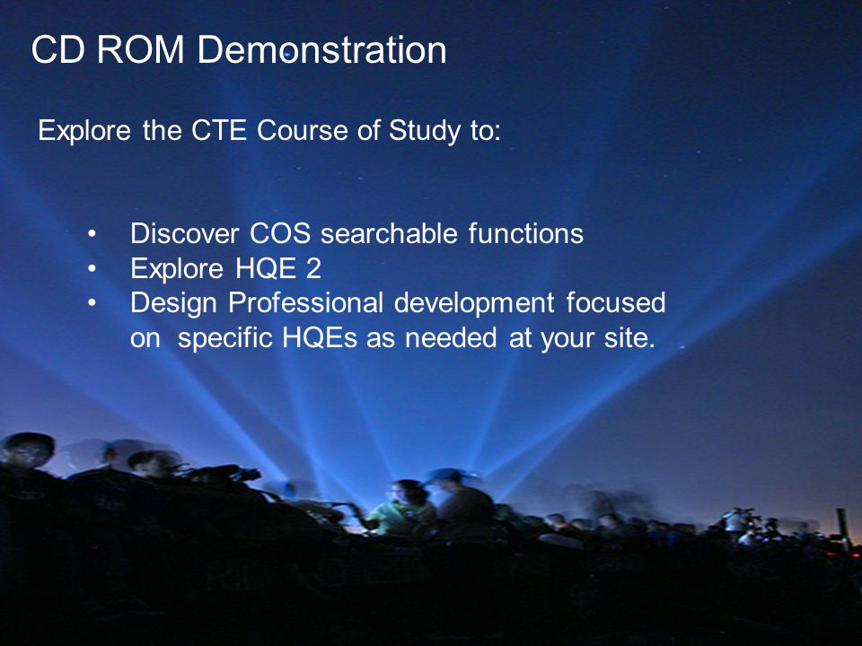 CD ROM Demonstration Explore the CTE Course of Study to: