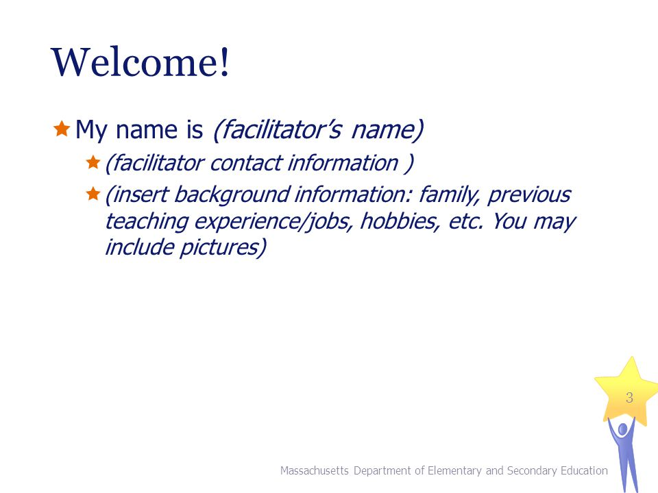Welcome! My name is (facilitator's name)