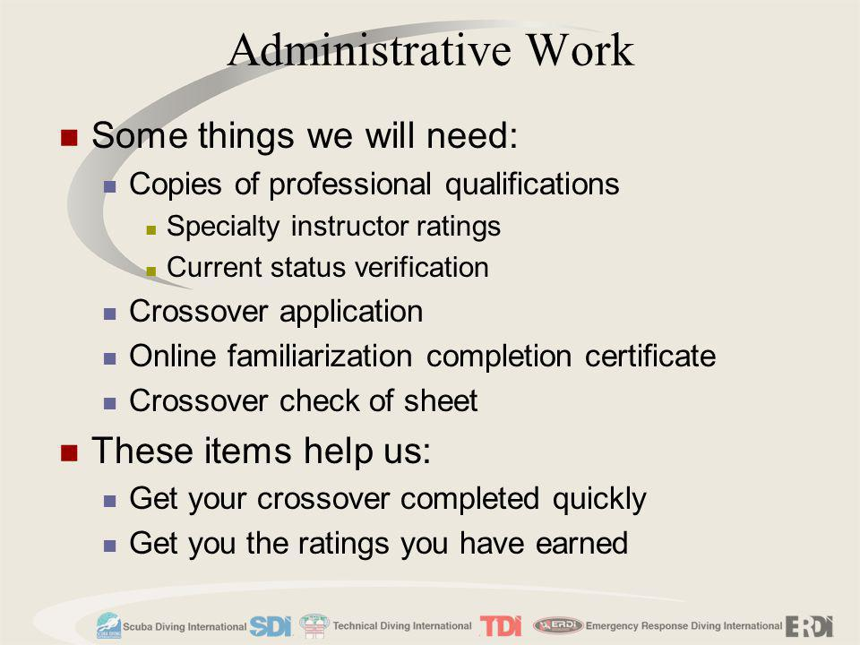 Administrative Work Some things we will need: These items help us: