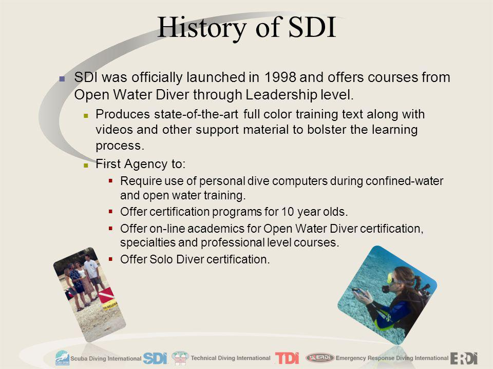 History of SDI SDI was officially launched in 1998 and offers courses from Open Water Diver through Leadership level.