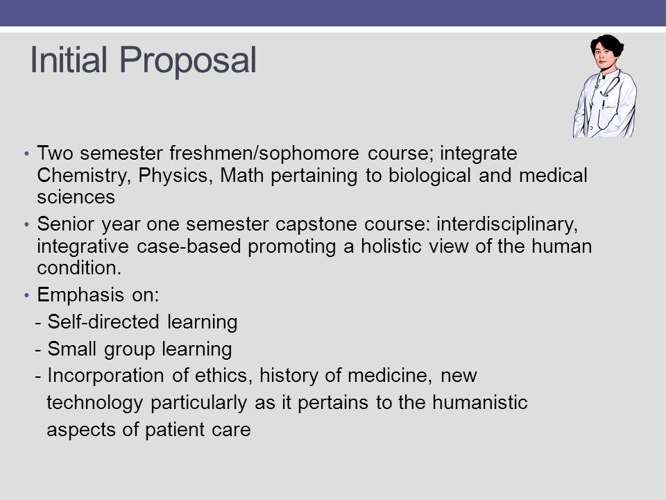 Initial Proposal Two semester freshmen/sophomore course; integrate Chemistry, Physics, Math pertaining to biological and medical sciences.