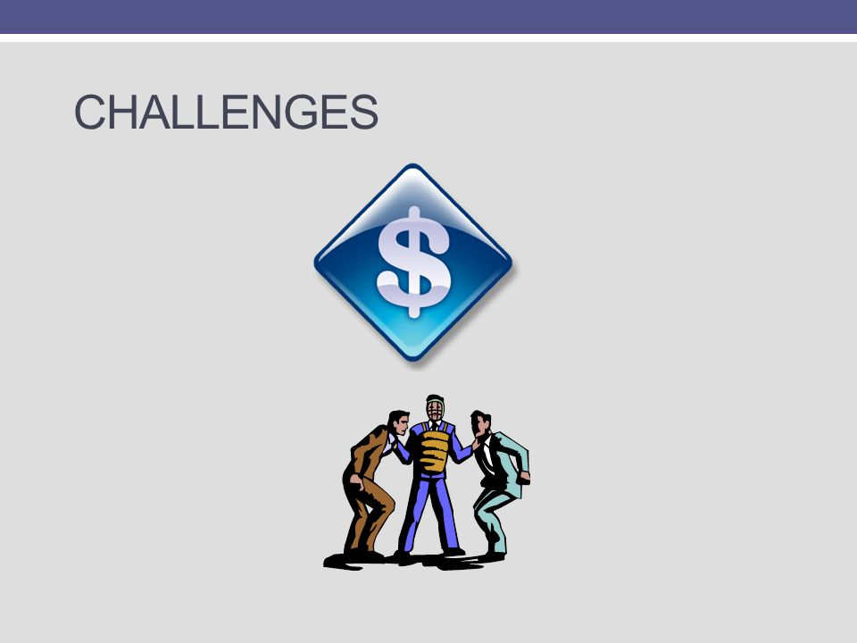 CHALLENGES At any institution: who will pay and turf wars