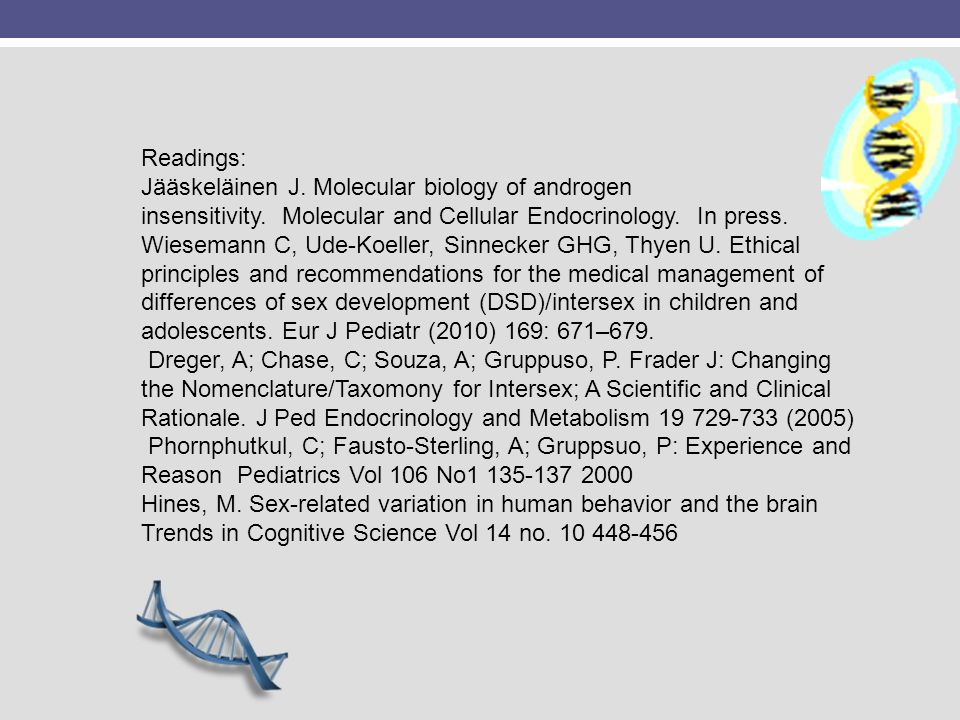 Readings: Jääskeläinen J. Molecular biology of androgen insensitivity. Molecular and Cellular Endocrinology. In press.