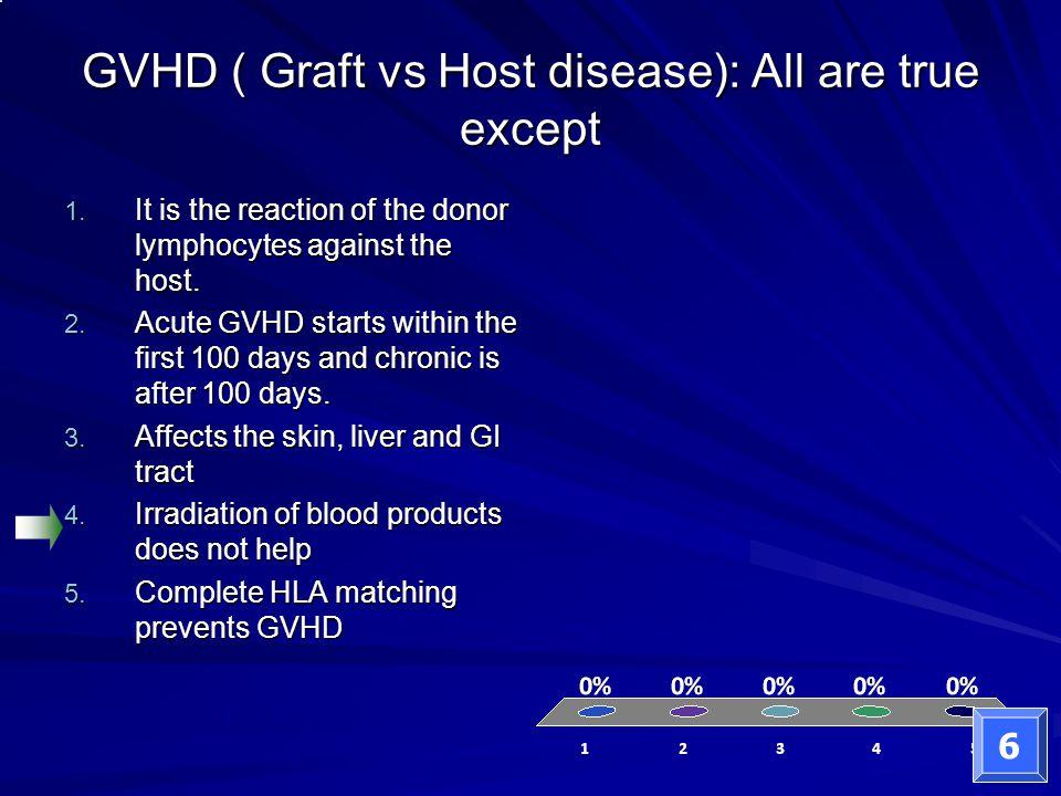 GVHD ( Graft vs Host disease): All are true except