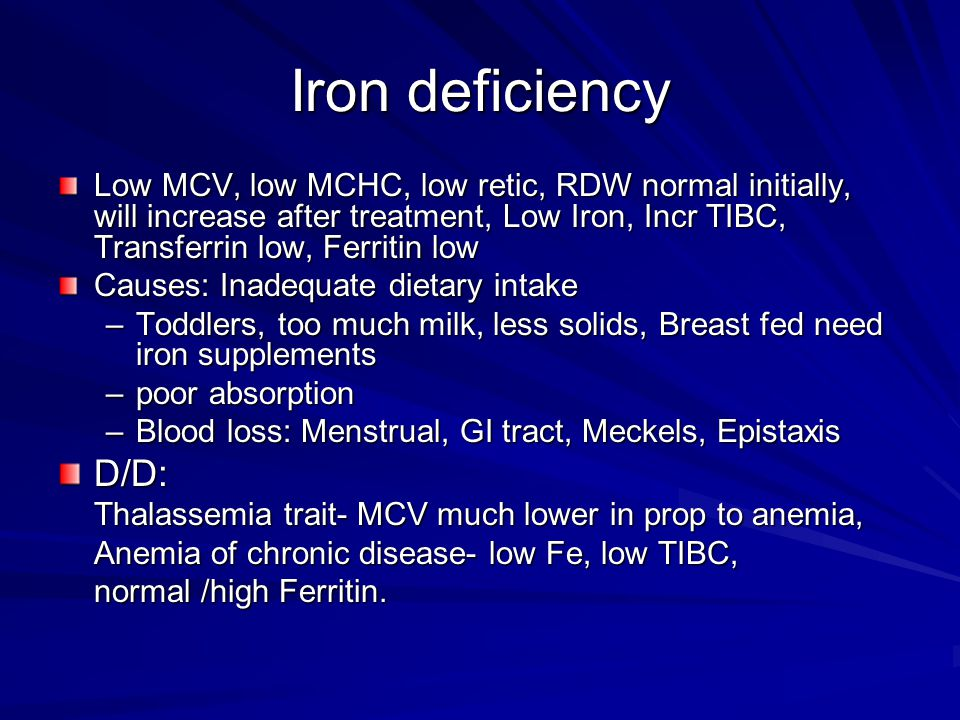 Iron deficiency Low MCV, low MCHC, low retic, RDW normal initially, will increase after treatment, Low Iron, Incr TIBC, Transferrin low, Ferritin low.