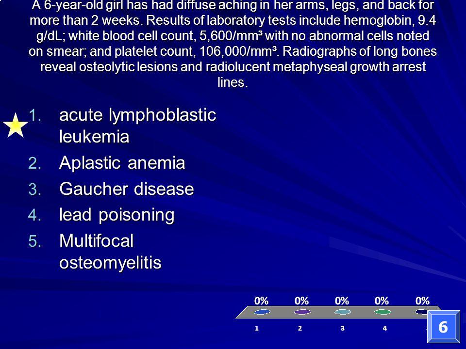 acute lymphoblastic leukemia Aplastic anemia Gaucher disease