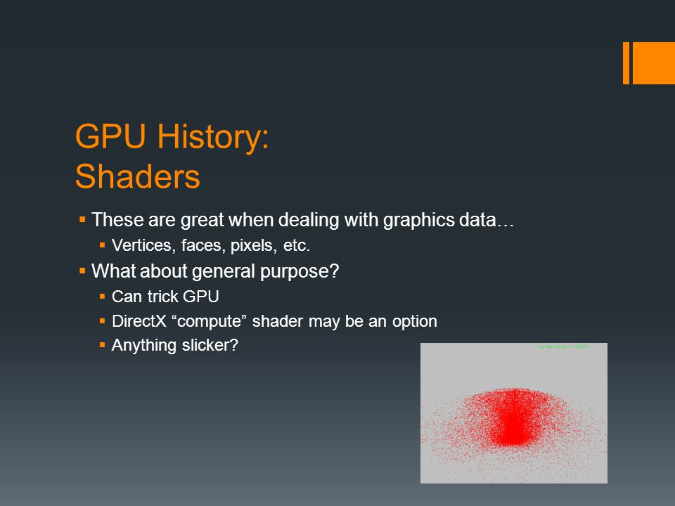 GPU History: Shaders These are great when dealing with graphics data…