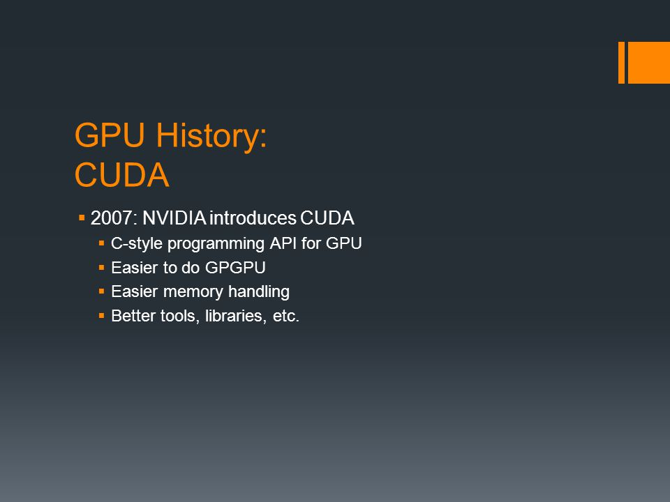 GPU History: CUDA 2007: NVIDIA introduces CUDA