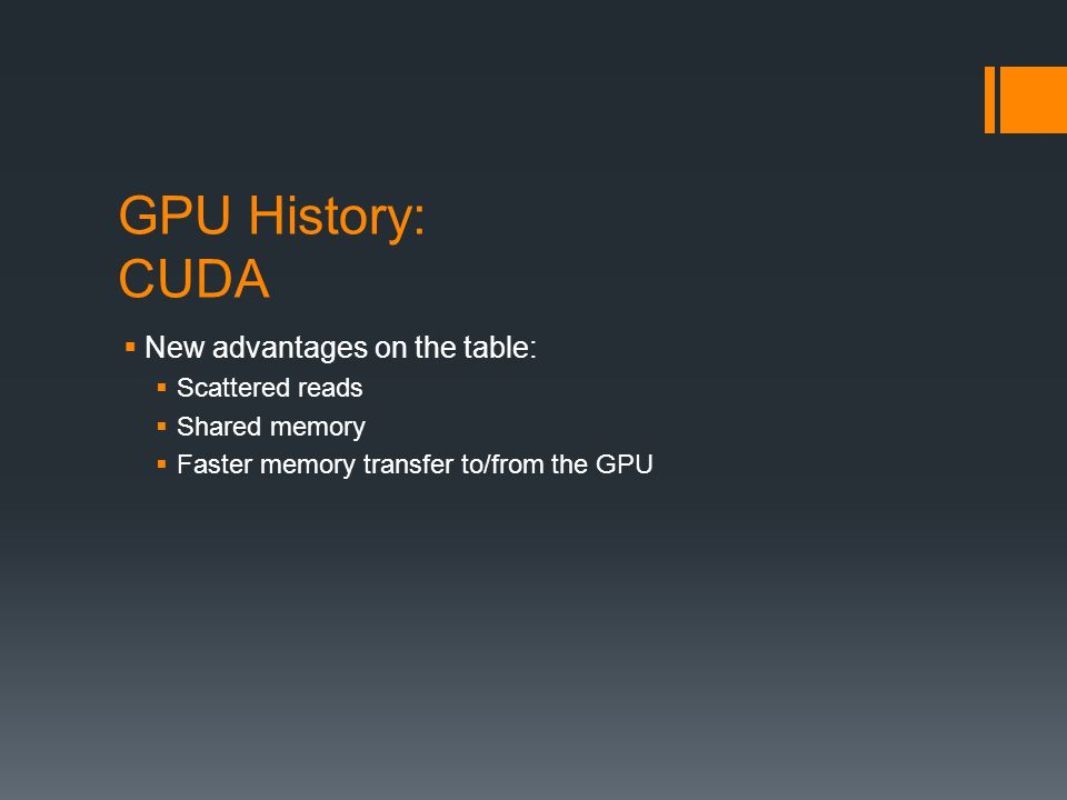GPU History: CUDA New advantages on the table: Scattered reads