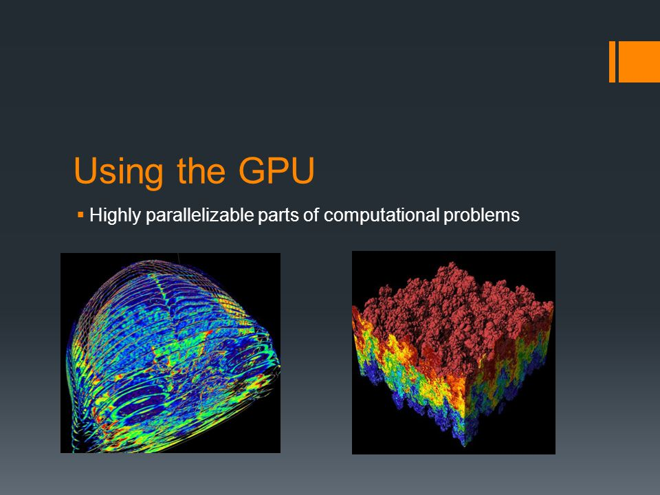 Using the GPU Highly parallelizable parts of computational problems