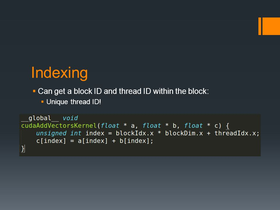 Indexing Can get a block ID and thread ID within the block:
