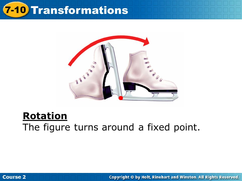 Transformations Rotation The figure turns around a fixed point. 7-10