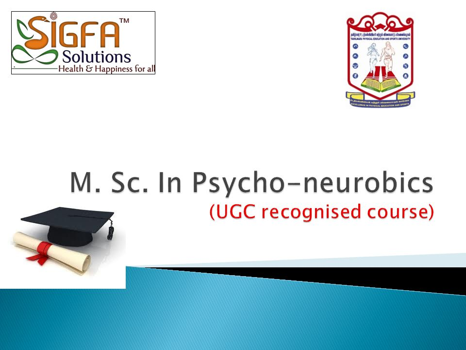 M. Sc. In Psycho-neurobics (UGC recognised course)