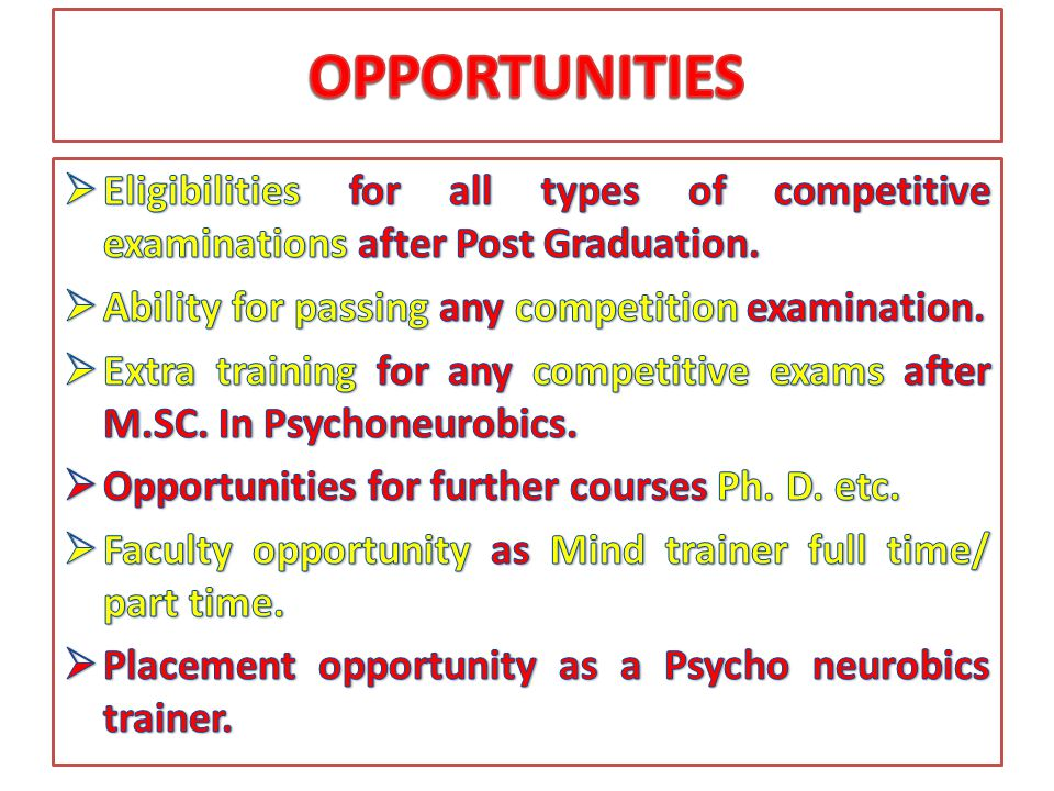 OPPORTUNITIES Eligibilities for all types of competitive examinations after Post Graduation. Ability for passing any competition examination.