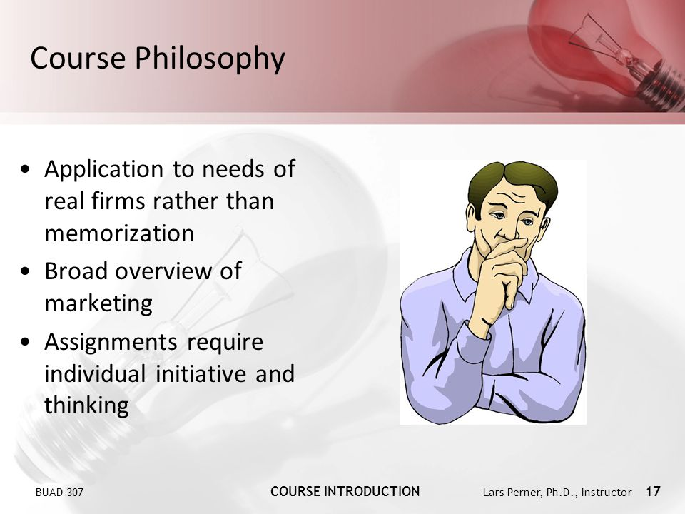 Course Philosophy Application to needs of real firms rather than memorization. Broad overview of marketing.