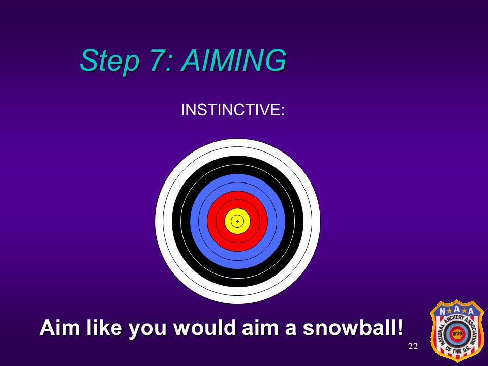 Step 7: AIMING INSTINCTIVE: + Aim like you would aim a snowball!