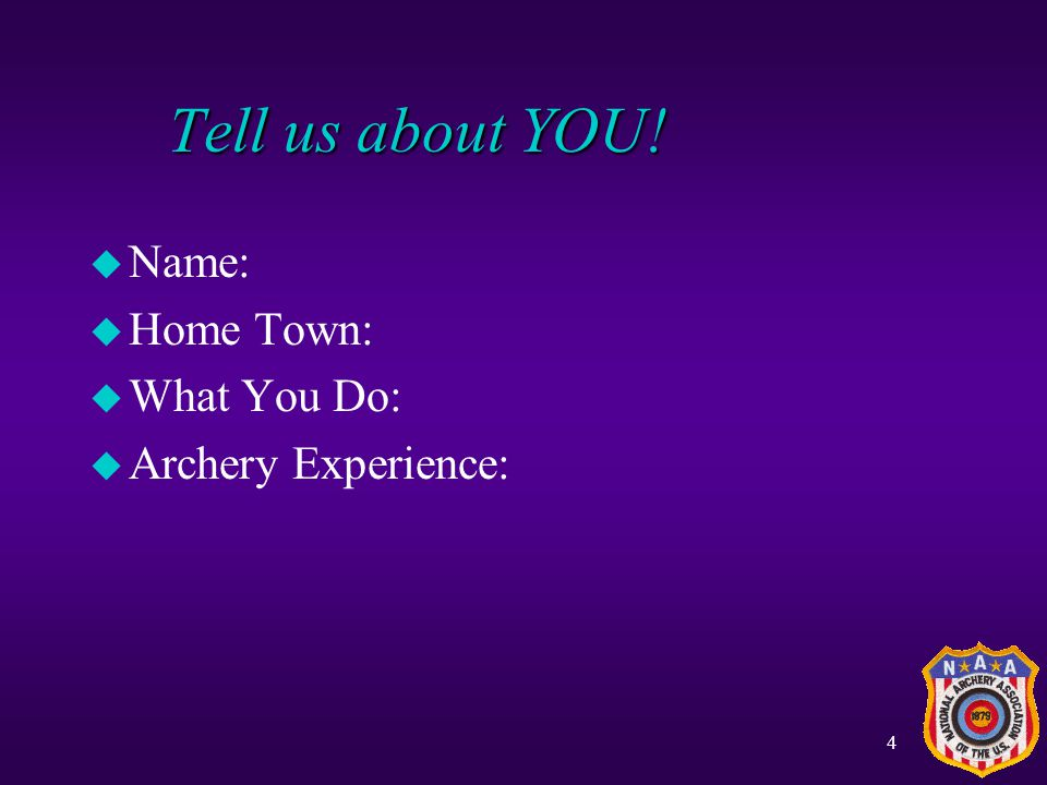 Tell us about YOU! Name: Home Town: What You Do: Archery Experience: