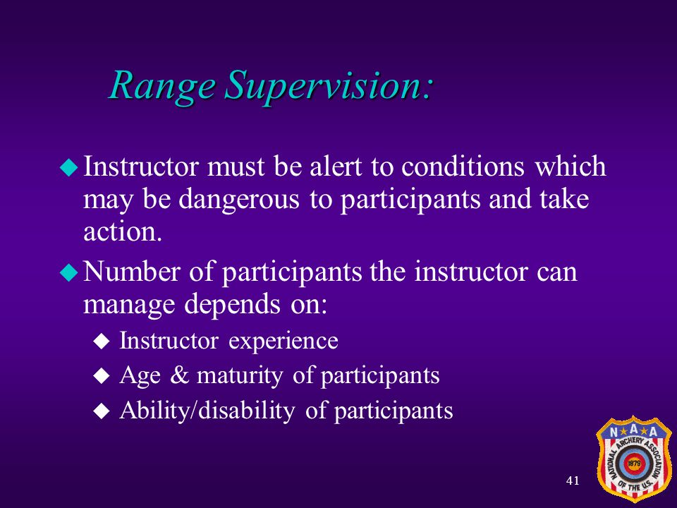 Range Supervision: Instructor must be alert to conditions which may be dangerous to participants and take action.