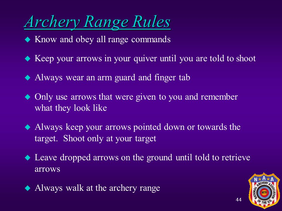 Archery Range Rules Know and obey all range commands