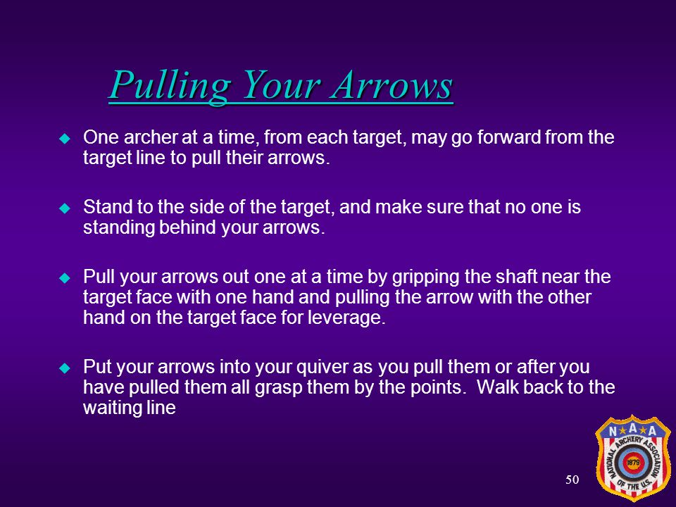 Pulling Your Arrows One archer at a time, from each target, may go forward from the target line to pull their arrows.