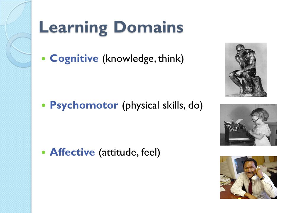Learning Domains Cognitive (knowledge, think)