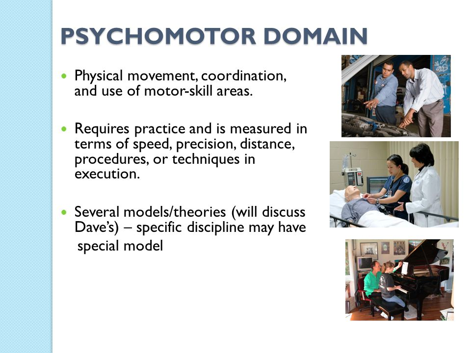 PSYCHOMOTOR DOMAIN Physical movement, coordination, and use of motor-skill areas.