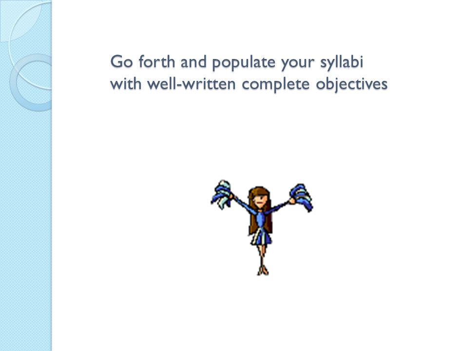 Go forth and populate your syllabi with well-written complete objectives