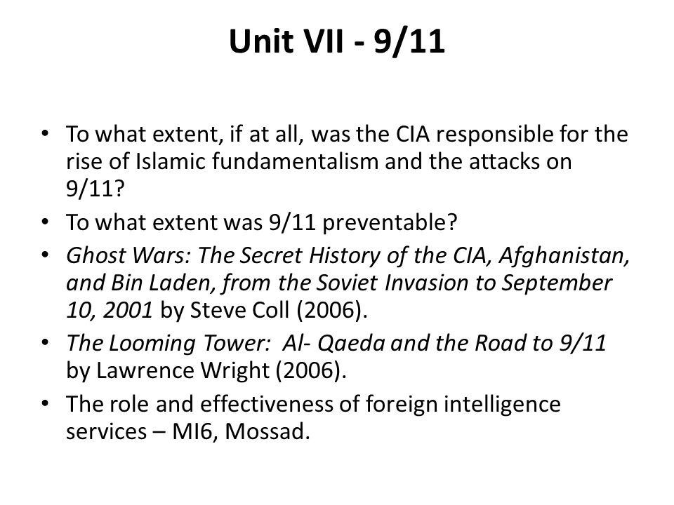 Unit VII - 9/11 To what extent, if at all, was the CIA responsible for the rise of Islamic fundamentalism and the attacks on 9/11