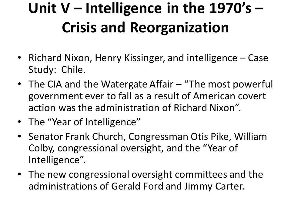Unit V – Intelligence in the 1970's – Crisis and Reorganization