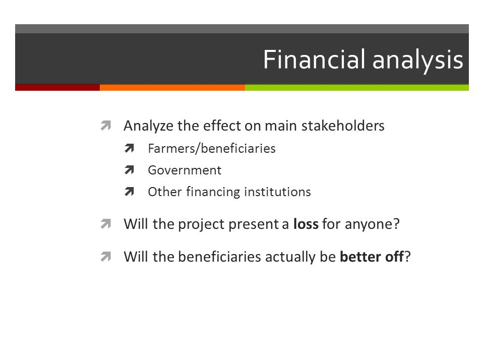 Financial analysis Analyze the effect on main stakeholders
