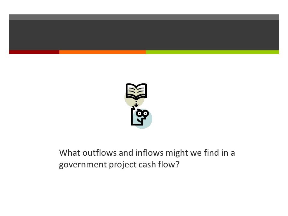 What outflows and inflows might we find in a government project cash flow