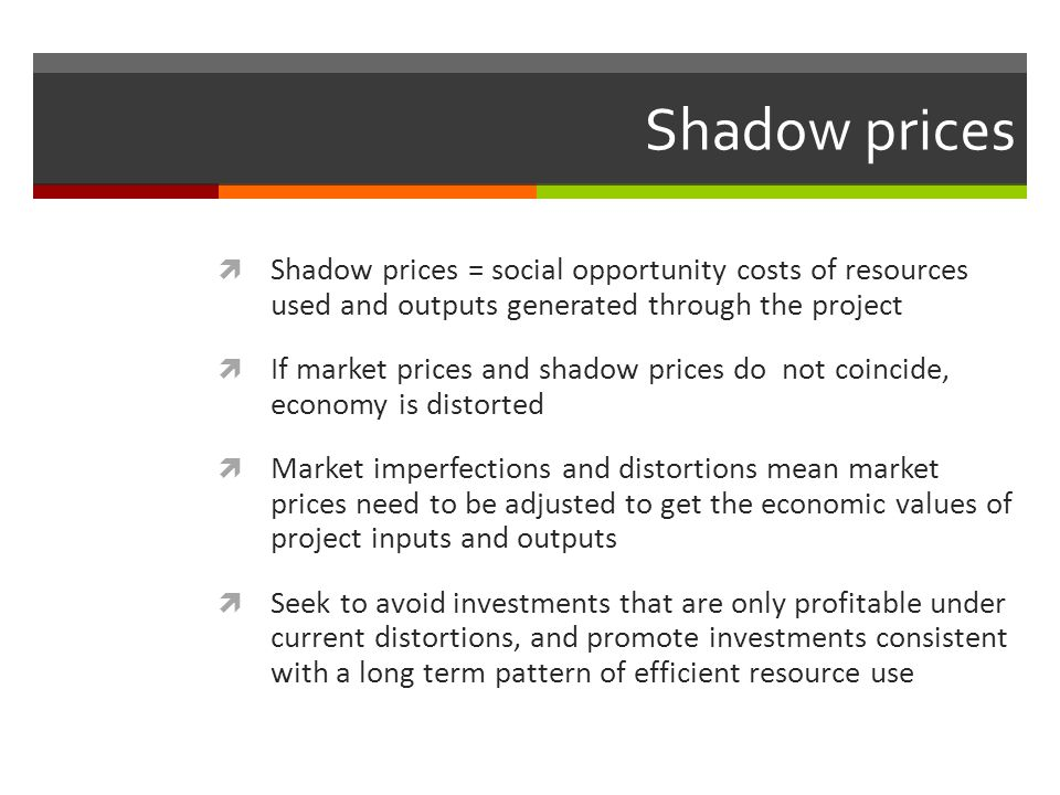 Shadow prices Shadow prices = social opportunity costs of resources used and outputs generated through the project.