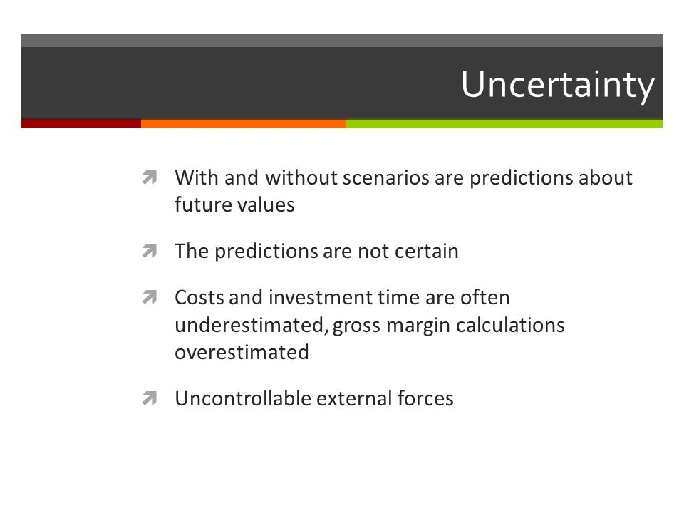 Uncertainty With and without scenarios are predictions about future values. The predictions are not certain.
