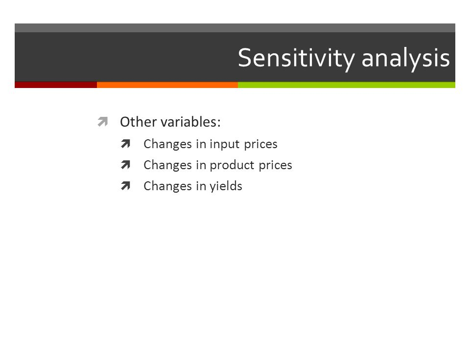 Sensitivity analysis Other variables: Changes in input prices