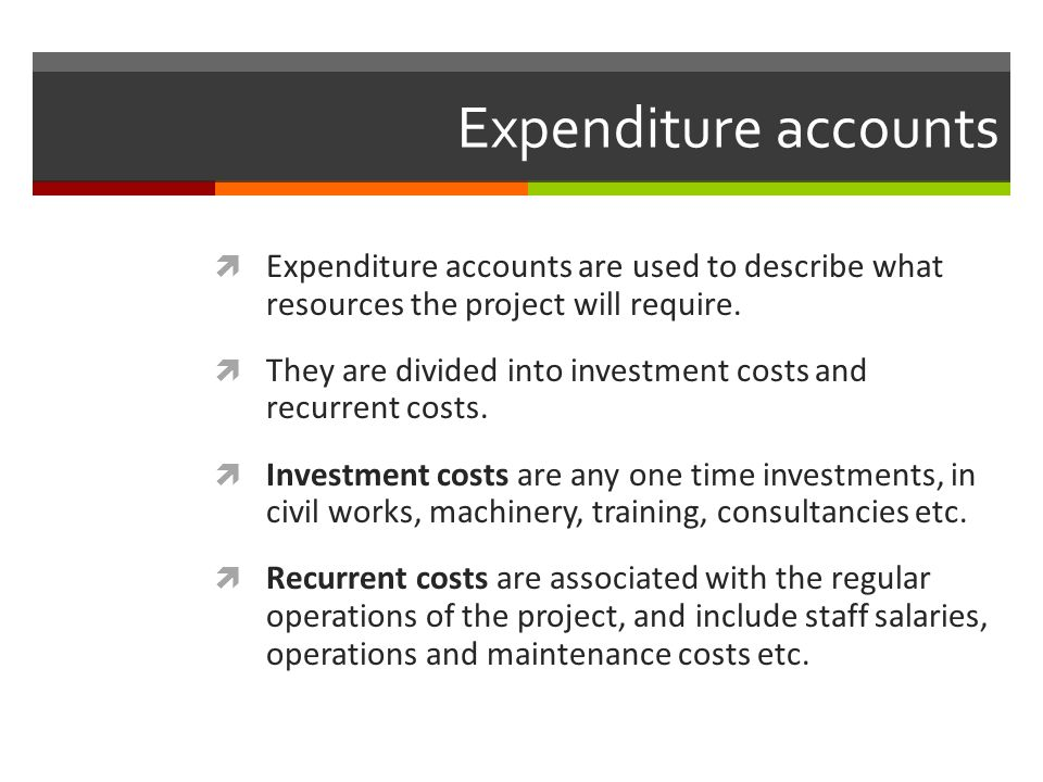 Expenditure accounts Expenditure accounts are used to describe what resources the project will require.