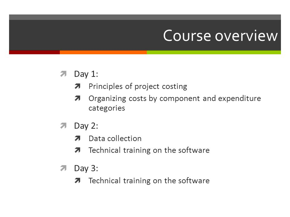 Course overview Day 1: Day 2: Day 3: Principles of project costing