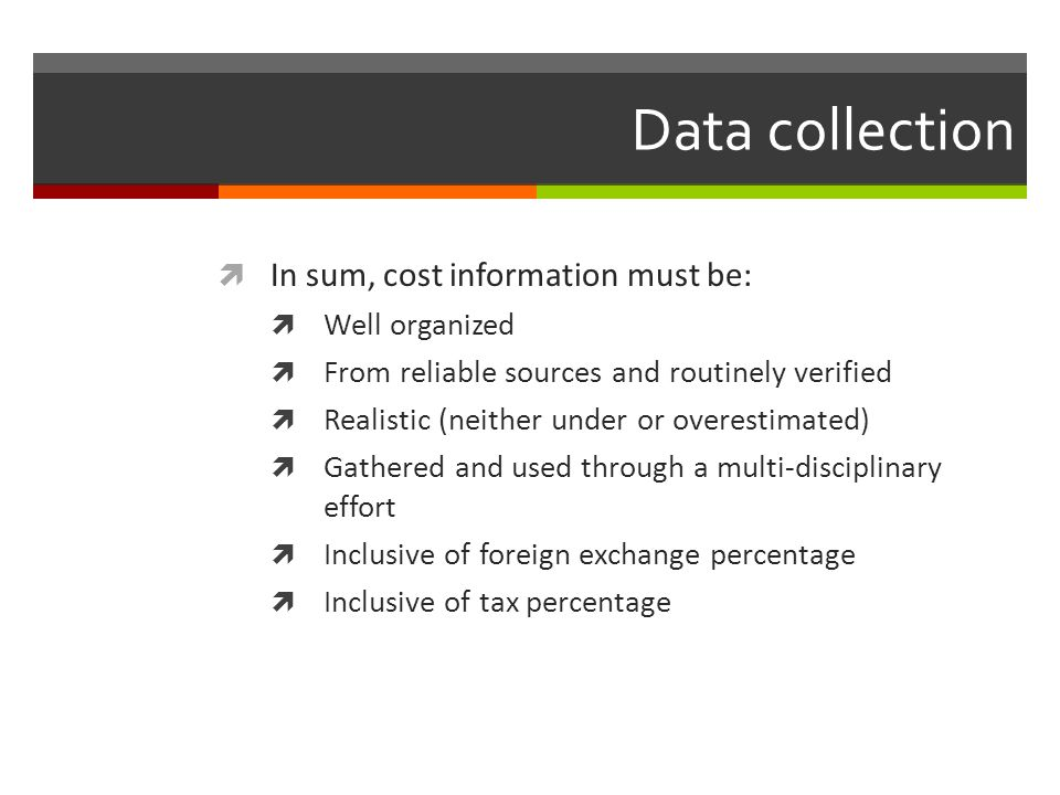 Data collection In sum, cost information must be: Well organized