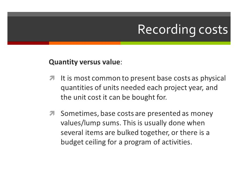 Recording costs Quantity versus value:
