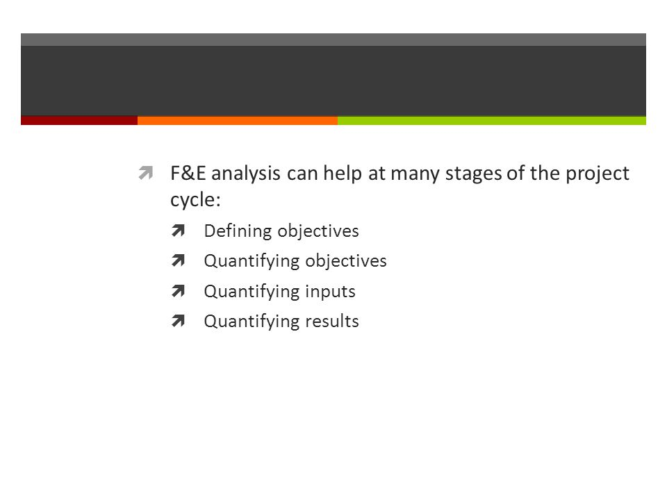 F&E analysis can help at many stages of the project cycle: