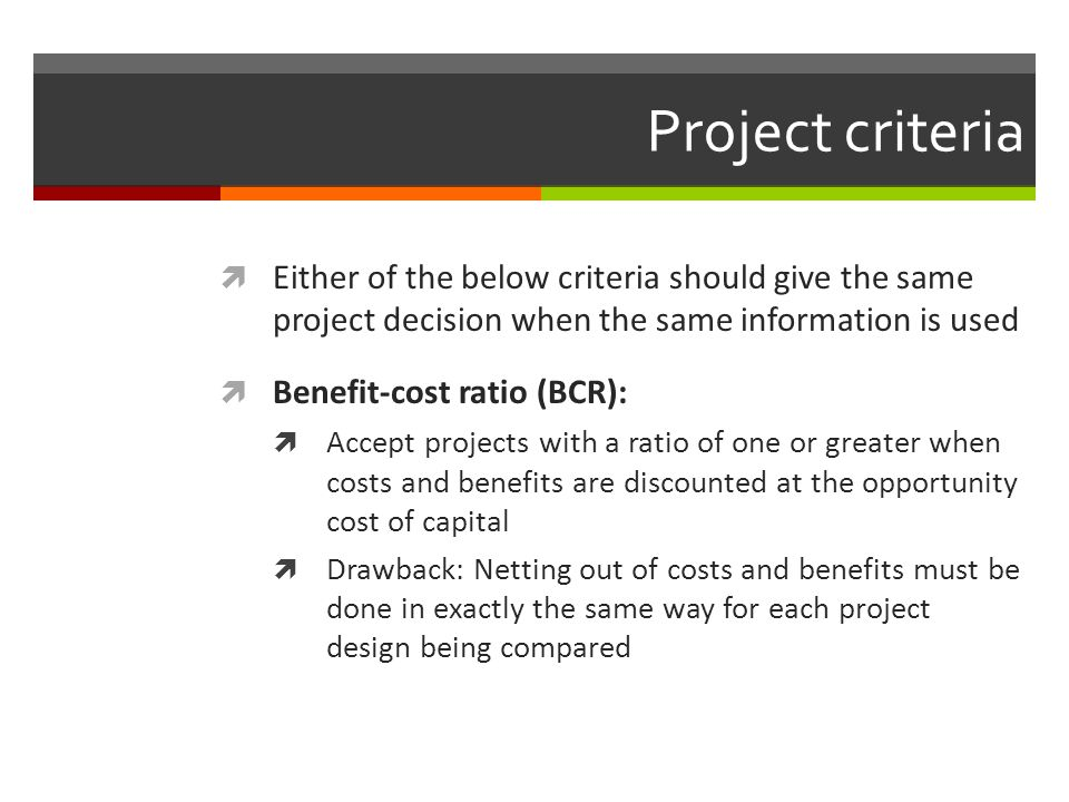 Project criteria Either of the below criteria should give the same project decision when the same information is used.