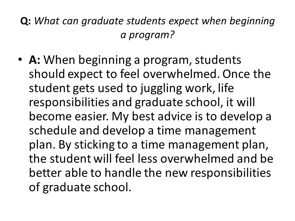 Q: What can graduate students expect when beginning a program