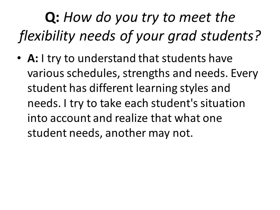 Q: How do you try to meet the flexibility needs of your grad students