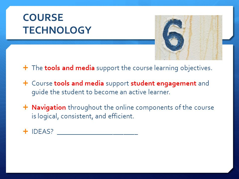 COURSE TECHNOLOGY The tools and media support the course learning objectives.